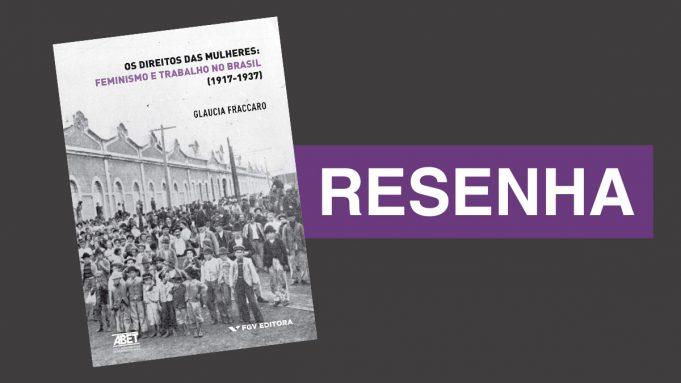 Resenha: Os Direitos das Mulheres: Feminismo e Trabalho no Brasil (1917–1937)